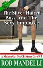 The Silver Haired Boss and the Sexy Employee - A Modern Gay Sex Christmas Carol, #1 ebook by Rod Mandelli
