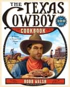 The Texas Cowboy Cookbook - A History in Recipes and Photos ebook by Robb Walsh
