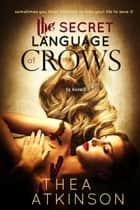 Secret Language of Crows - a novel 電子書 by Thea Atkinson
