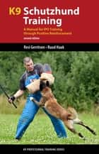 K9 Schutzhund Training - A Manual for IPO Training through Positive Reinforcement ebook by Resi Gerritsen, Ruud Haak