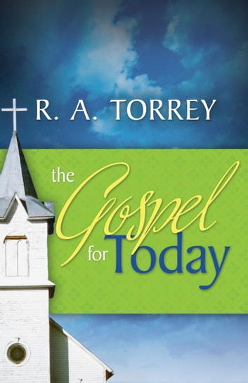 The Gospel for Today ebook by R.  A. Torrey