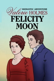 Felicity Moon ebook by Valerie Holmes