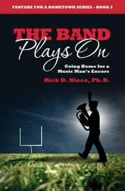 The Band Plays On ebook by Rick Niece