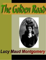 The Golden Road ebook by Montgomery, Lucy M.