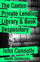 The Caxton Lending Library & Book Depository ebook by John Connolly