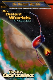 On Distant Worlds: The Prologues & Colibri ebook by Brian Gonzalez