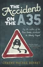 The Accident on the A35 eBook by Graeme Macrae Burnet