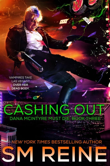 Cashing Out - Dana McIntyre Must Die, #3 ebook by SM Reine