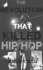 The Revolution that Killed Hip Hop ebook by Last Apostle