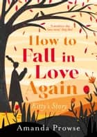 How to Fall in Love Again - The unforgettable love story from the queen of emotional drama ebook by Amanda Prowse