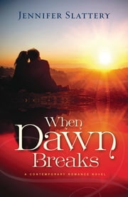 When Dawn Breaks, A Novel ebook by Jennifer Slattery