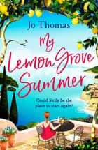My Lemon Grove Summer - Escape to Sicily and reveal its secrets in this perfect summer read eBook by Jo Thomas
