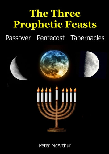 The Three Prophetic Feasts ebook by Peter McArthur