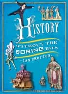 History without the Boring Bits - A Curious Chronology of the World eBook by Ian Crofton