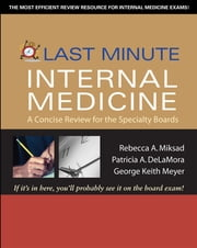 Last Minute Internal Medicine: A Concise Review for the Specialty Boards - A Concise Review for the Specialty Boards ebook by Rebecca Miksad,Patricia DeLaMora,George Meyer
