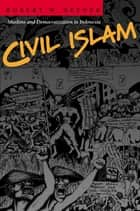 Civil Islam - Muslims and Democratization in Indonesia ebook by Robert W. Hefner