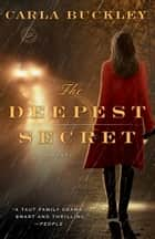 The Deepest Secret - A Novel eBook by Carla Buckley