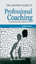 The Lawyer's Guide to Professional Coaching ebook by Andrew Elowitt