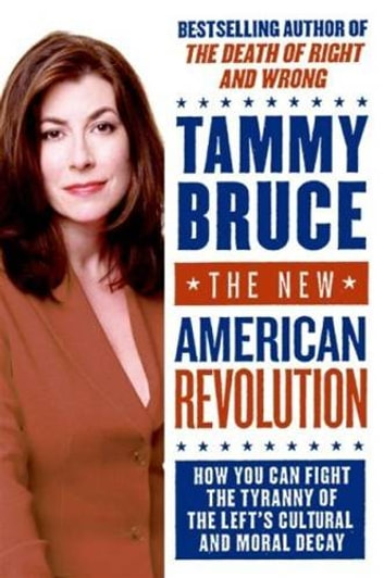 The New American Revolution - How You Can Fight the Tyranny of the Left's Cultural and Moral Decay ebook by Tammy Bruce