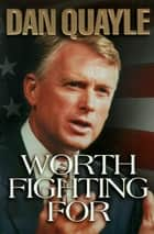 Worth Fighting For ebook by Dan Quayle