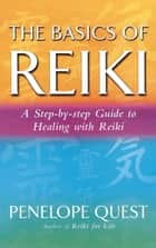 The Basics Of Reiki ebook by Penelope Quest