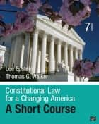 Constitutional Law for a Changing America - A Short Course ebook by Thomas G. Walker, Lee J. Epstein