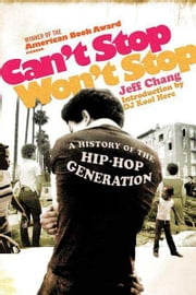 Can't Stop Won't Stop - A History of the Hip-Hop Generation ebook by Jeff Chang,D.J. Kool Herc