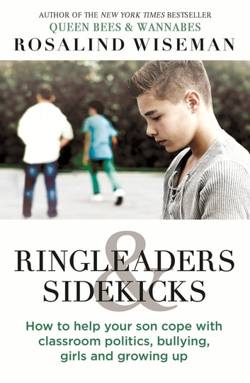 Ringleaders and Sidekicks - How to Help Your Son Cope with Classroom Politics, Bullying, Girls and Growing Up ebook by Rosalind Wiseman