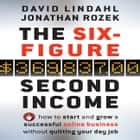 The Six Figure Second Income - How To Start and Grow A Successful Online Business Without Quitting Your Day Job audiobook by David Lindahl, Jonathan Rozek