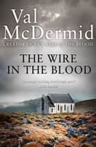 The Wire in the Blood (Tony Hill and Carol Jordan, Book 2) ebook by Val McDermid