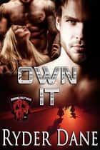 Own It - Burning Bastards Book 4 ebook by Ryder Dane