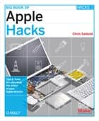 Big Book of Apple Hacks ebook by Chris Seibold