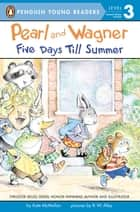 Pearl and Wagner: Five Days Till Summer ebook by Kate McMullan, R.W. Alley