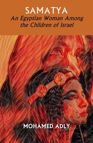 Samatya - An Egyptian Woman Among the Children of Israel ebook by Mohamed Adly