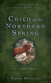 Child of the Northern Spring - Book One of the Guinevere Trilogy ebook by Persia Woolley