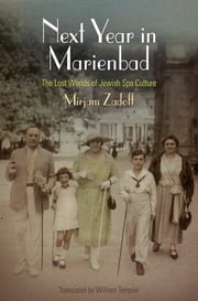 Next Year in Marienbad - The Lost Worlds of Jewish Spa Culture ebook by Mirjam Zadoff,William Templer
