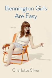 Bennington Girls Are Easy - A Novel ebook by Charlotte Silver