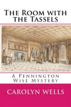 The Room with the Tassels - A Pennington Wise Mystery ebook by Carolyn Wells
