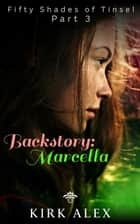 Backstory: Marcella - Fifty Shades of Tinsel, #3 ebook by Kirk Alex