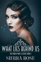 The Doughty Women: Katherine - What Lies Behind Us - The World War 2 Sisters, #1 ebook by