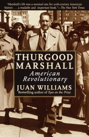 Thurgood Marshall - American Revolutionary ebook by Juan Williams