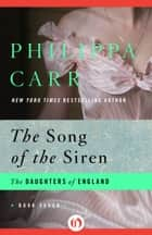 The Song of the Siren ebook by Philippa Carr