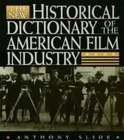 The New Historical Dictionary of the American Film Industry ebook by Anthony Slide