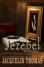 Jezebel: The Prequel ebook by Jacquelin Thomas