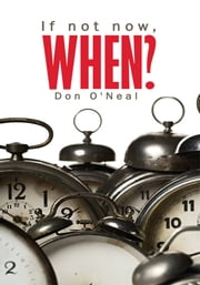 """If not now, WHEN?"" ebook by Don O'Neal"