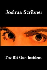 The BB Gun Incident ebook by Joshua Scribner
