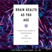 Brain Health As You Age - A Practical Guide to Maintenance and Prevention audiobook by Steven P. Simmons, M.D., William E. Mansbach, Jodi L. Lyons