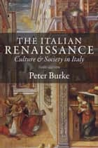 The Italian Renaissance - Culture and Society in Italy ebook by Peter Burke