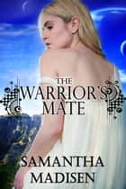 The Warrior's Mate ebook by Samantha Madisen