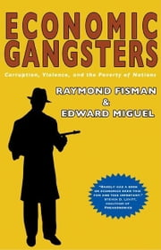 Economic Gangsters: Corruption, Violence, and the Poverty of Nations ebook by Fisman, Raymond
